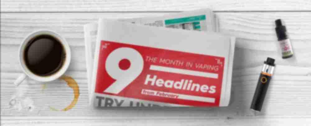 9 Vaping News Headlines from February