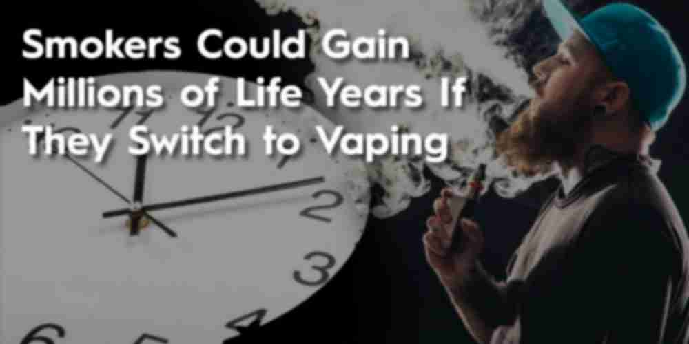 Smokers could gain millions of life years if they switch to vaping
