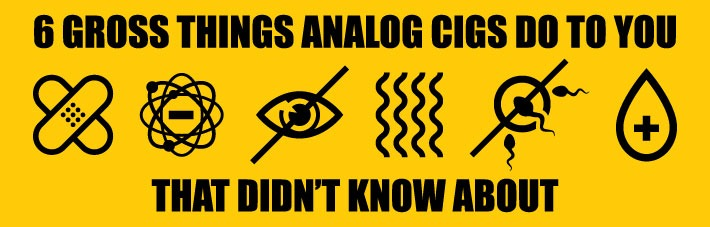 6 gross things analog cig do to your body