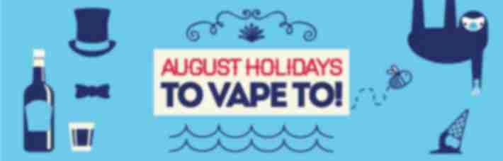 7 Holidays to Vape to in August