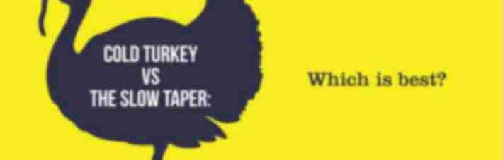 cold turkey vs taper