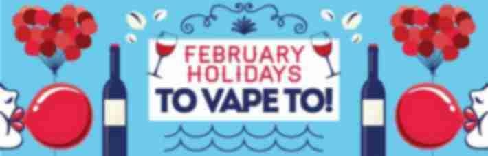February Holidays Vape