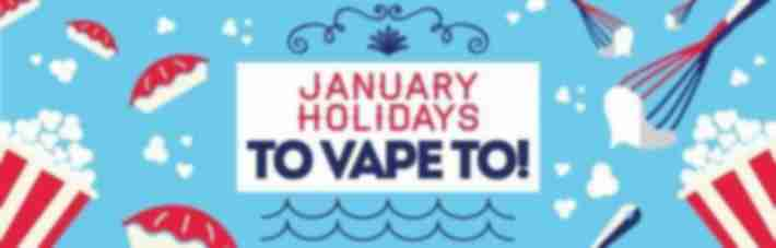 January Holidays to Vape To