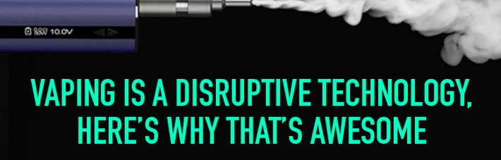 Vaping is a disruptive technology