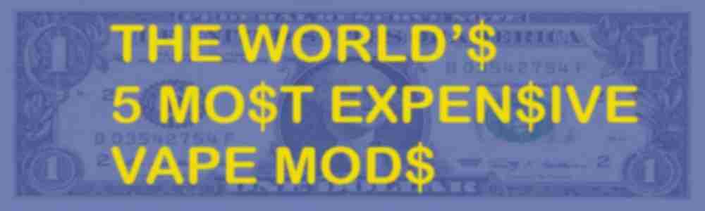 world's top 5 most expensive vape mods