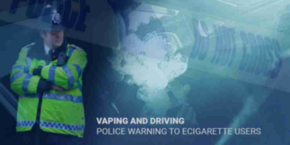 Vaping and Driving - Police Issue Warning to Vapers